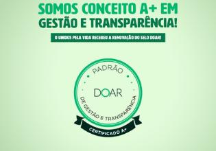 Conceito A+ em gestão e transparência: Unidos pela Vida recebe a renovação do Selo Doar