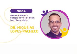 Dr Miquéias Lopes-Pacheco   Conheça os palestrantes do 2º Simpósio Brasileiro Interdisciplinar sobre Fibrose Cística